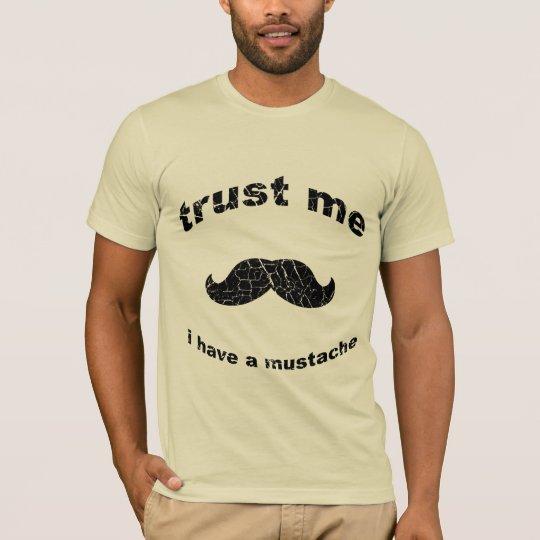 Trust me i have a mustache T-Shirt