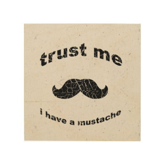 Trust me i have a mustache wood print