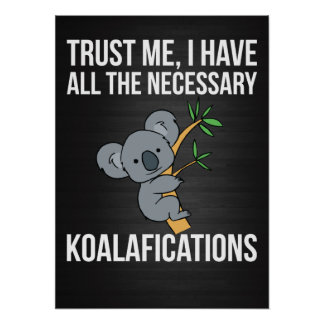 Trust me, I have all the necessary KOALAFICATIONS! Poster