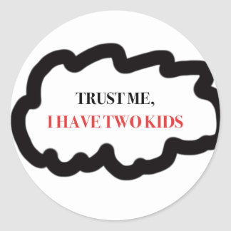 Trust Me, I Have Two Kids Classic Round Sticker