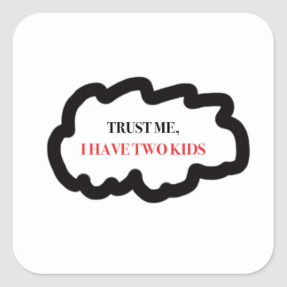 Trust Me, I Have Two Kids Square Sticker