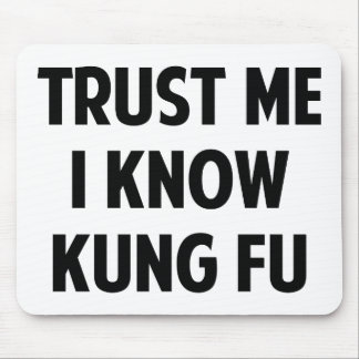 Trust Me I Know Kung Fu Mouse Pad