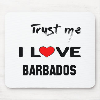 Trust me I love Barbados. Mouse Pad