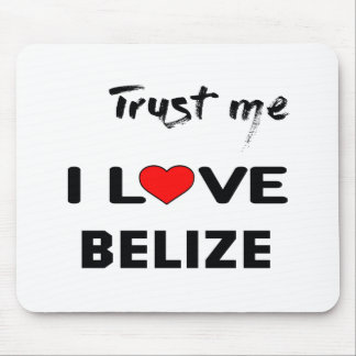 Trust me I love Belize. Mouse Pad