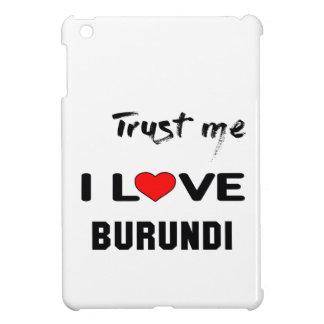 Trust me I love Burundi. iPad Mini Covers