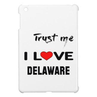 Trust me I love DELAWARE. Cover For The iPad Mini