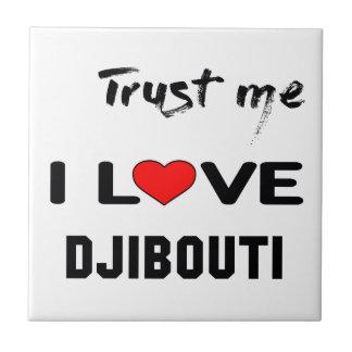 Trust me I love Djibouti. Ceramic Tile