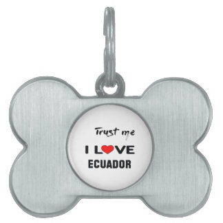 Trust me I love Ecuador. Pet ID Tag