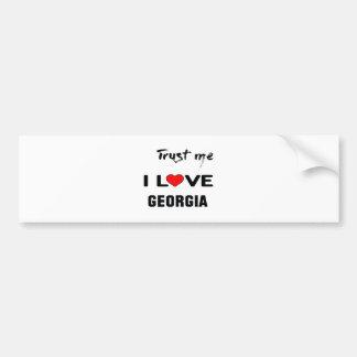 Trust me I love Georgia. Bumper Sticker