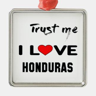 Trust me I love Honduras. Metal Ornament