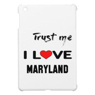 Trust me I love MARYLAND. iPad Mini Cases