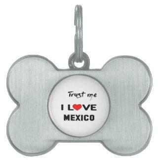 Trust me I love Mexico. Pet Tag