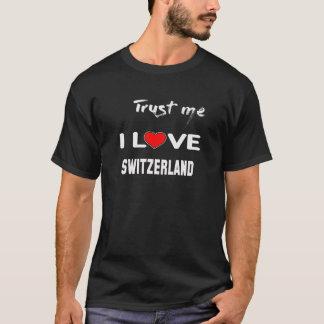 Trust me I love Switzerland. T-Shirt