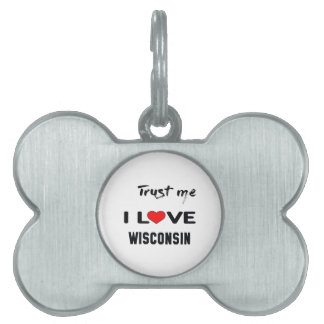 Trust me I love WISCONSIN Pet Name Tag