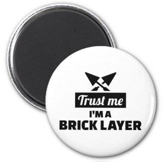 Trust me I'm a brick layer Magnet