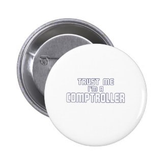 Trust Me I m a Conptroller Pinback Button