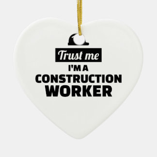 Trust me I'm a construction worker Ceramic Ornament