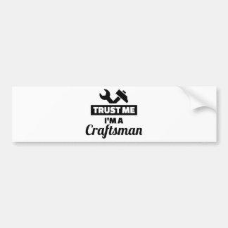 Trust me I'm a craftsman Bumper Sticker