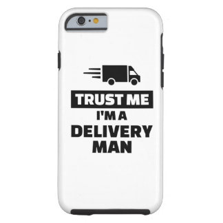 Trust me I'm a delivery man Tough iPhone 6 Case