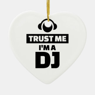 Trust me I'm a DJ Ceramic Ornament