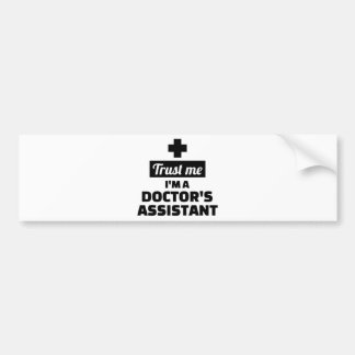 Trust me I'm a doctor's assistant Bumper Sticker