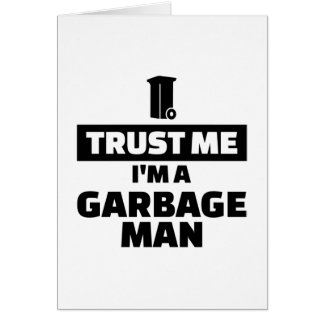 Trust me I'm a garbage man Card
