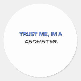 Trust Me I m a Geometer Round Stickers