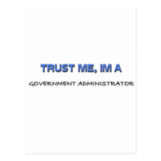 Trust Me I m a Government Administrator Post Cards
