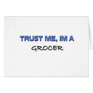 Trust Me I m a Grocer Greeting Cards