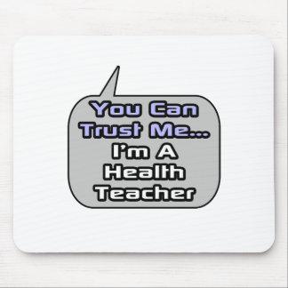 Trust Me I m a Health Teacher Mouse Pad