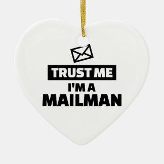 Trust me I'm a mailman Ceramic Ornament