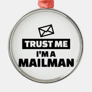 Trust me I'm a mailman Metal Ornament