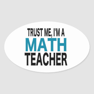 Trust Me I m A Math Teacher blue edition Oval Stickers