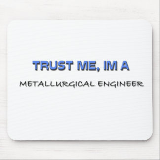 Trust Me I m a Metallurgical Engineer Mouse Mat