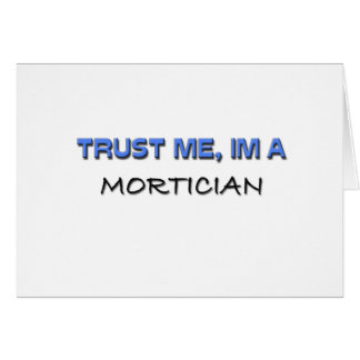 Trust Me I m a Mortician Greeting Card