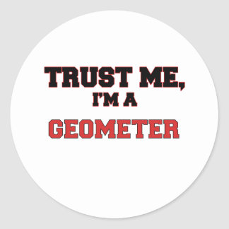 Trust Me I m a My Geometer Round Stickers