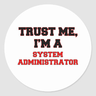 Trust Me I m a My System Administrator Stickers