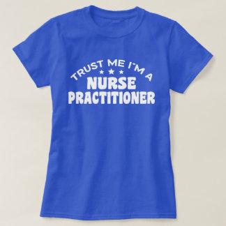 Trust Me I'm A Nurse Practitioner T-Shirt