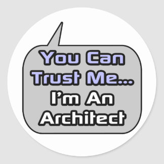 Trust Me I m an Architect Round Stickers