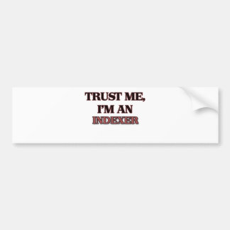 Trust Me I m an Indexer Bumper Stickers