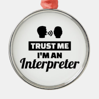 Trust me I'm an Interpreter Metal Ornament