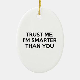 Trust Me, I'm Smarter Than You Ceramic Ornament