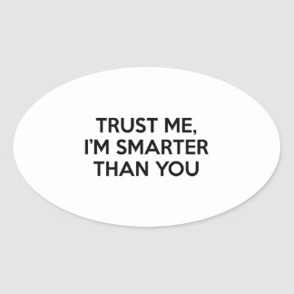 Trust Me, I'm Smarter Than You Oval Sticker