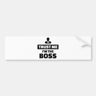 Trust me I'm the boss Bumper Sticker