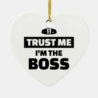 Trust me I'm the boss Ceramic Ornament