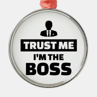 Trust me I'm the boss Metal Ornament