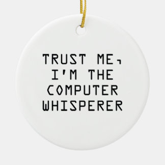 Trust Me, I'm The Computer Whisperer Ceramic Ornament