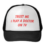 TRUST ME I PLAY A DOCTOR ON TV TRUCKER HAT