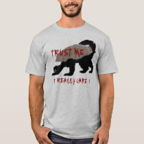 TRUST ME  . . .  I REALLY CARE T-Shirt