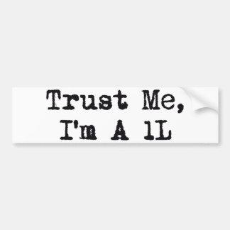 Trust Me, I'm A 1L Bumper Sticker